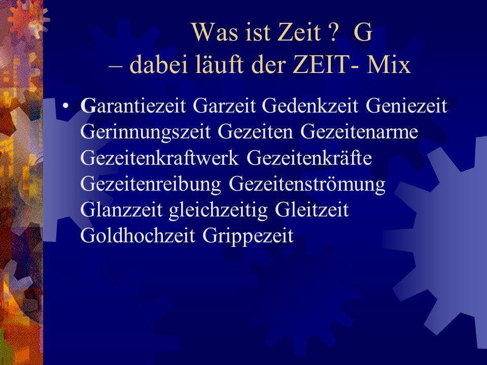 Was ist Zeit G – dabei läuft der ZEIT- Mix