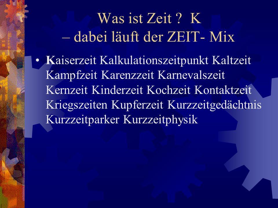 Was ist Zeit K – dabei läuft der ZEIT- Mix