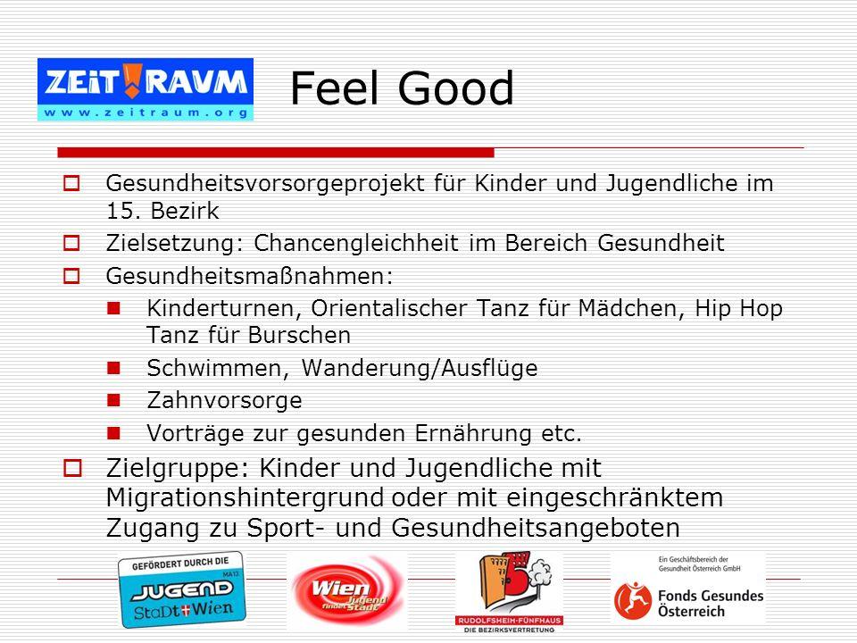 Feel Good Gesundheitsvorsorgeprojekt für Kinder und Jugendliche im 15. Bezirk. Zielsetzung: Chancengleichheit im Bereich Gesundheit.