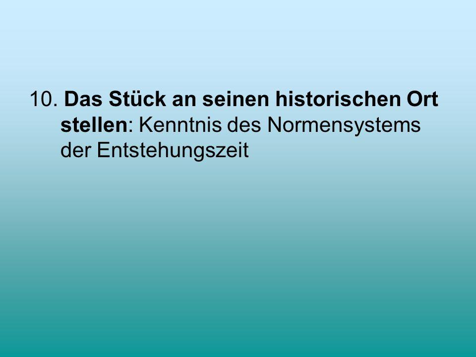 10. Das Stück an seinen historischen Ort stellen: Kenntnis des Normensystems der Entstehungszeit