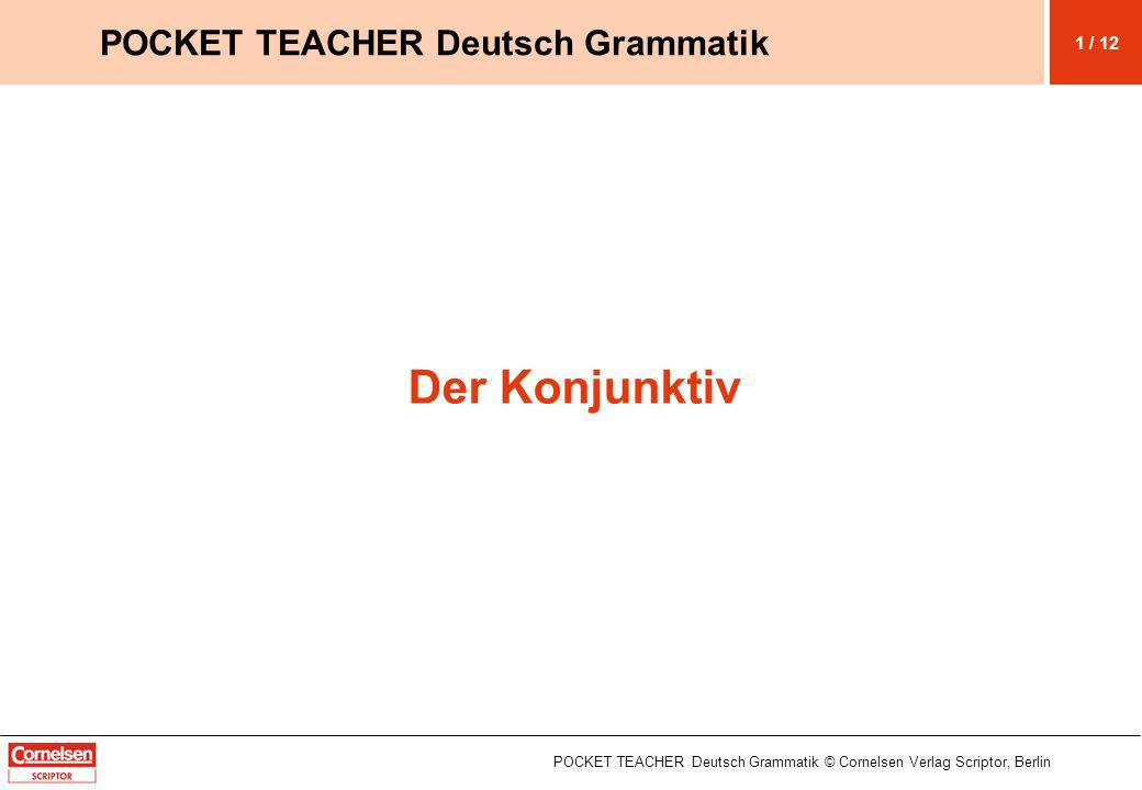 Der Konjunktiv POCKET TEACHER Deutsch Grammatik 1 / 12