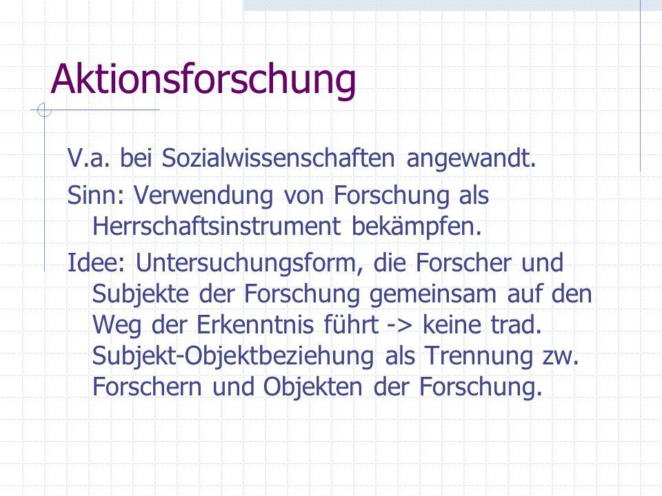 Aktionsforschung V.a. bei Sozialwissenschaften angewandt.
