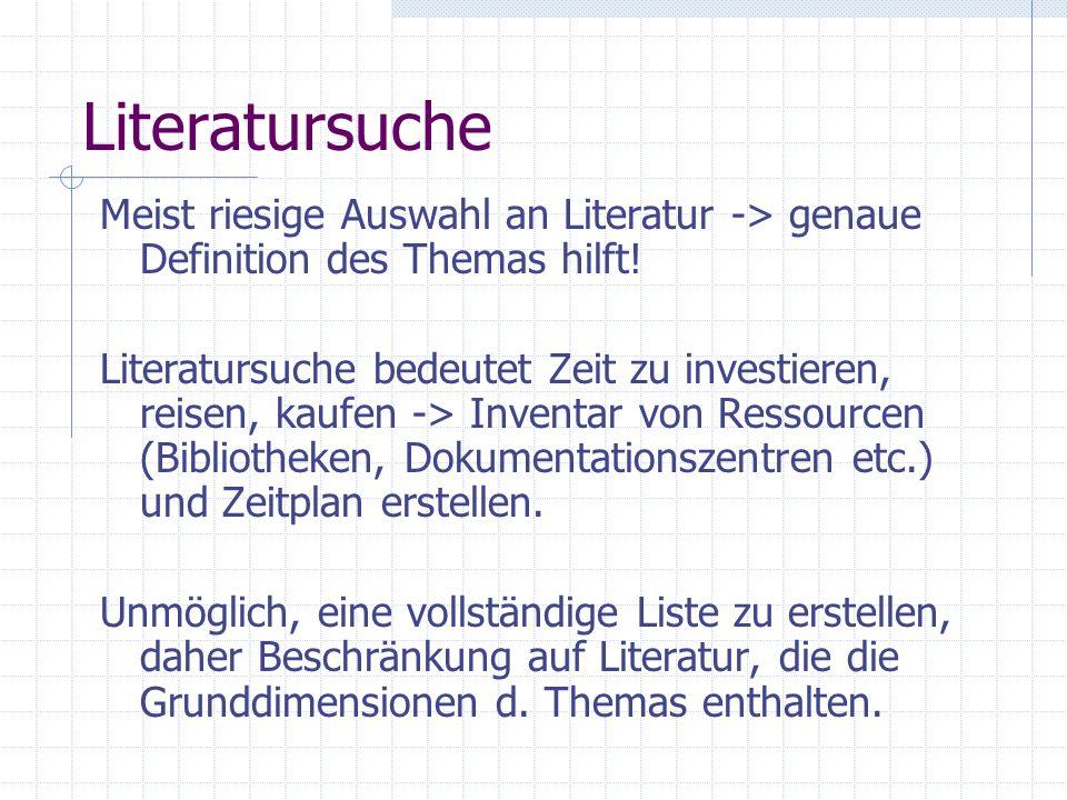 Literatursuche Meist riesige Auswahl an Literatur -> genaue Definition des Themas hilft!