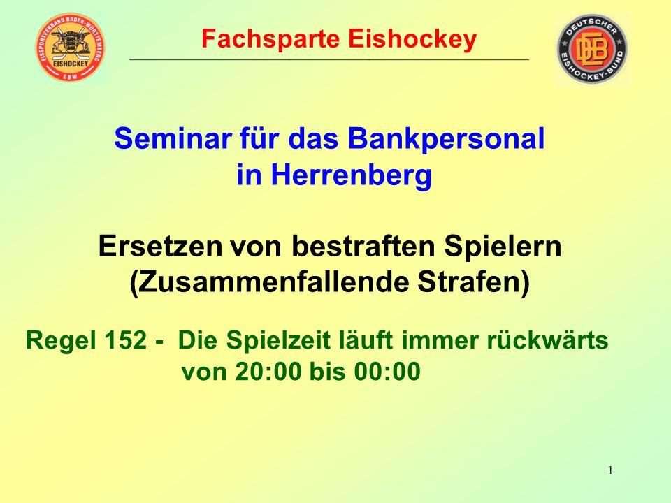 Fachsparte Eishockey Seminar für das Bankpersonal in Herrenberg Ersetzen von bestraften Spielern (Zusammenfallende Strafen)