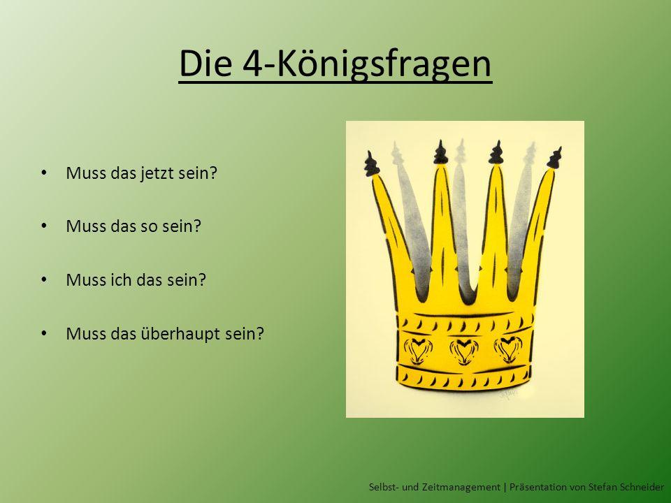 Die 4-Königsfragen Muss das jetzt sein Muss das so sein