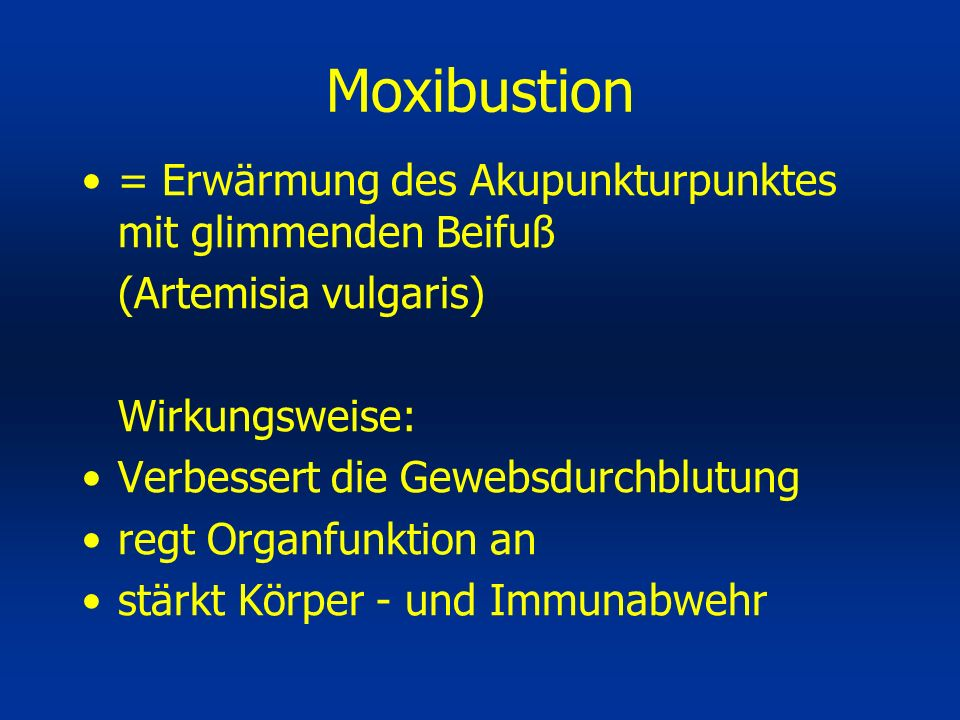 Moxibustion = Erwärmung des Akupunkturpunktes mit glimmenden Beifuß