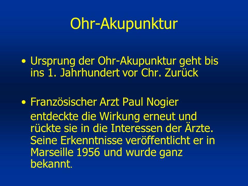 Ohr-Akupunktur Ursprung der Ohr-Akupunktur geht bis ins 1. Jahrhundert vor Chr. Zurück. Französischer Arzt Paul Nogier.