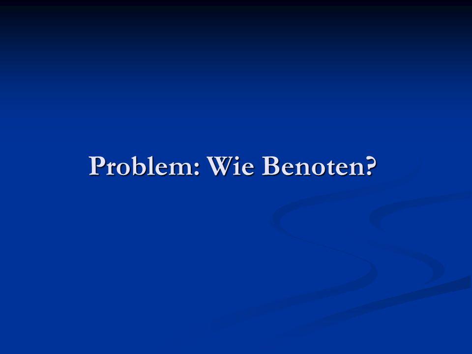Problem: Wie Benoten