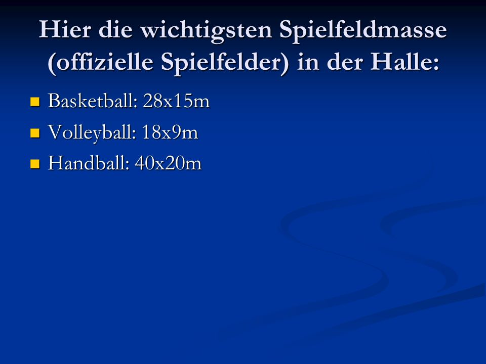 Hier die wichtigsten Spielfeldmasse (offizielle Spielfelder) in der Halle: