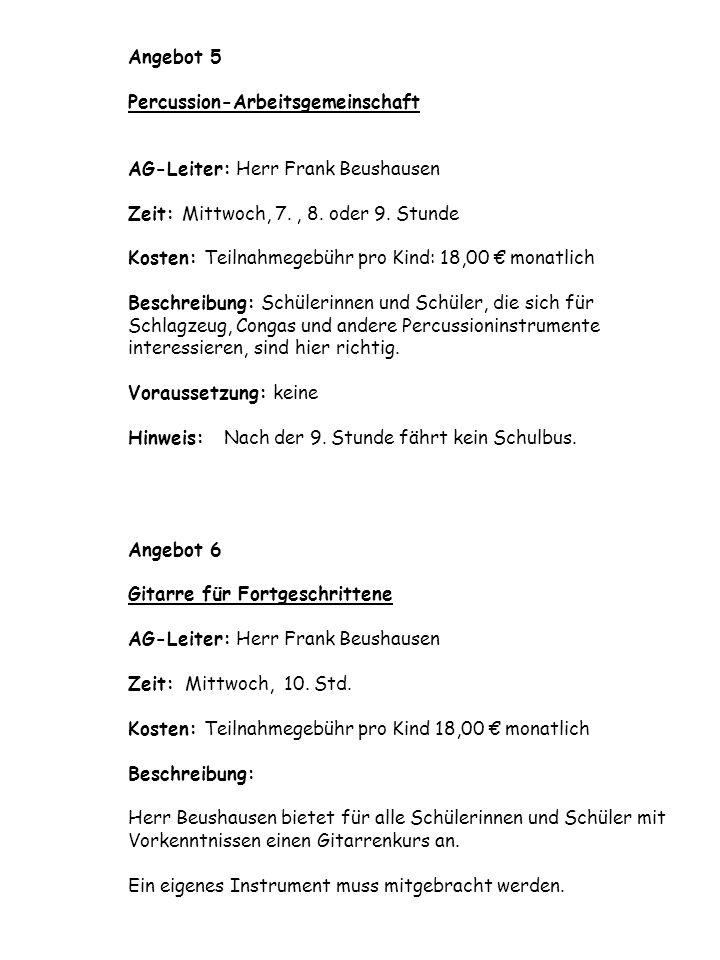 Angebot 5 Percussion-Arbeitsgemeinschaft AG-Leiter: Herr Frank Beushausen Zeit: Mittwoch, 7.