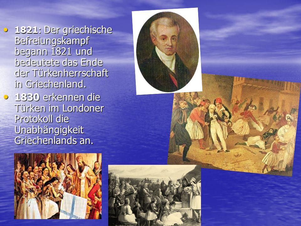 1821: Der griechische Befreiungskampf begann 1821 und bedeutete das Ende der Türkenherrschaft in Griechenland.
