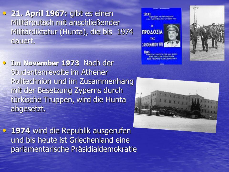21. Αpril 1967: gibt es einen Militärputsch mit anschließender Militärdiktatur (Hunta), die bis 1974 dauert.