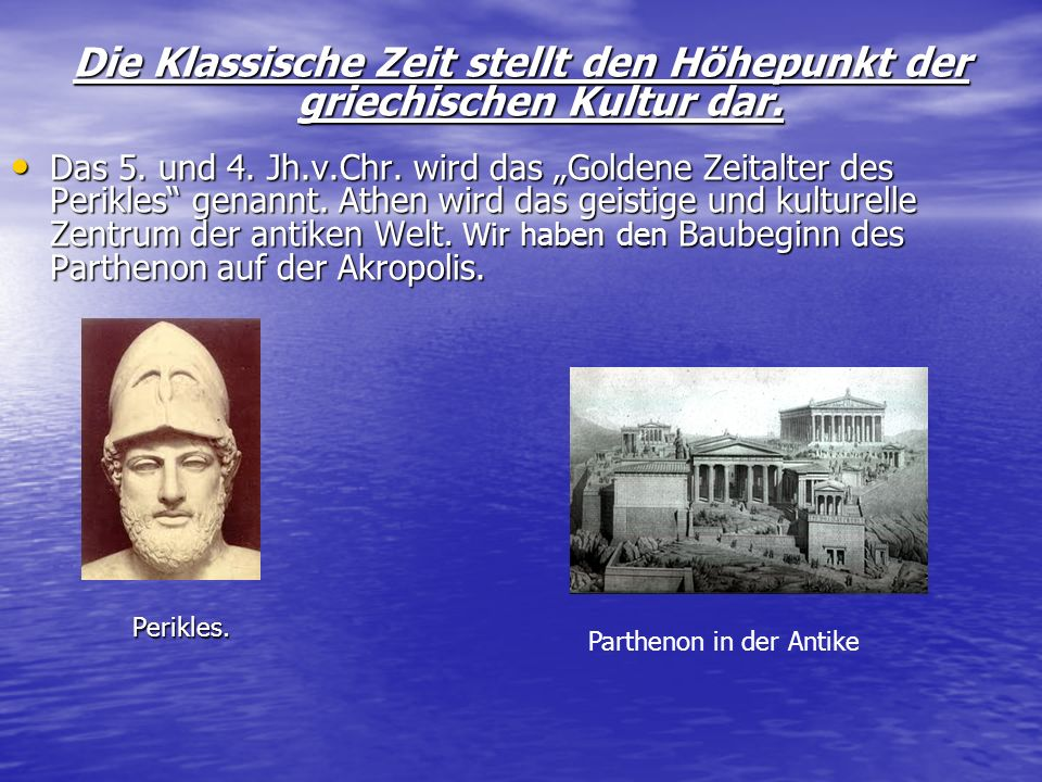 Die Klassische Zeit stellt den Höhepunkt der griechischen Kultur dar.