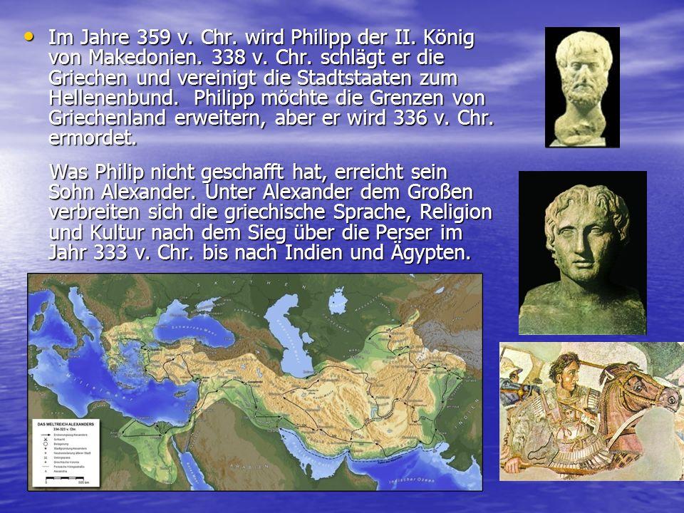 Im Jahre 359 v. Chr. wird Philipp der II. König von Makedonien. 338 v