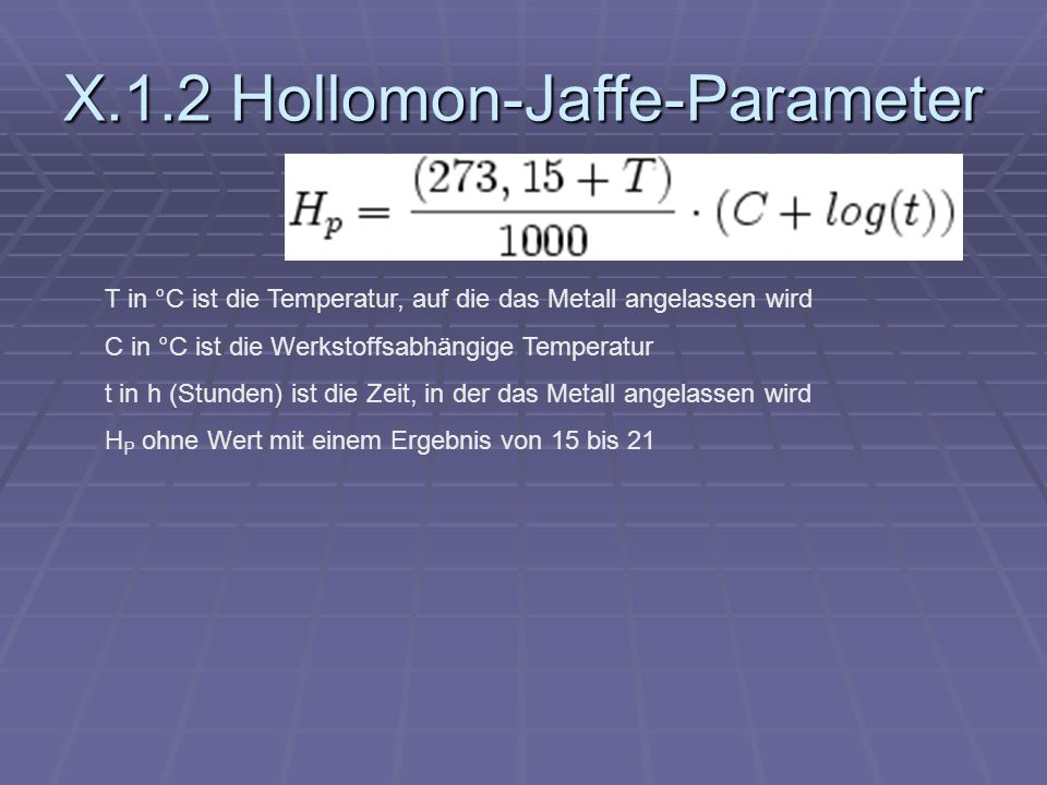 X.1.2 Hollomon-Jaffe-Parameter