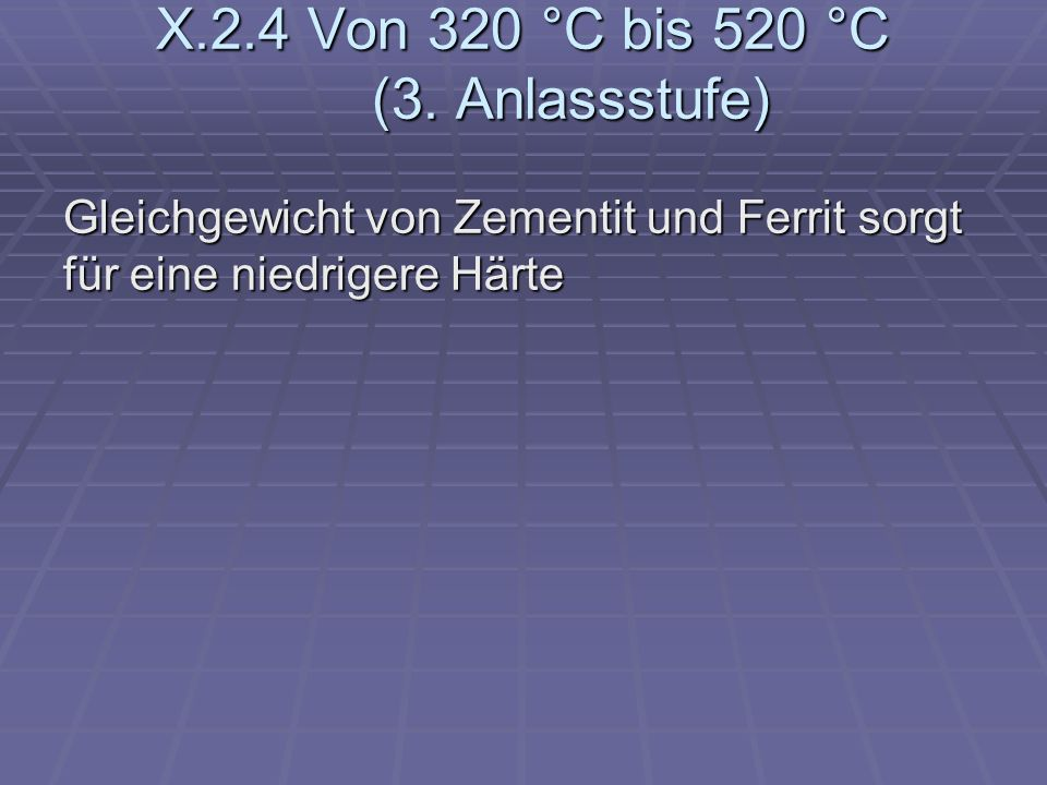 X.2.4 Von 320 °C bis 520 °C (3. Anlassstufe)
