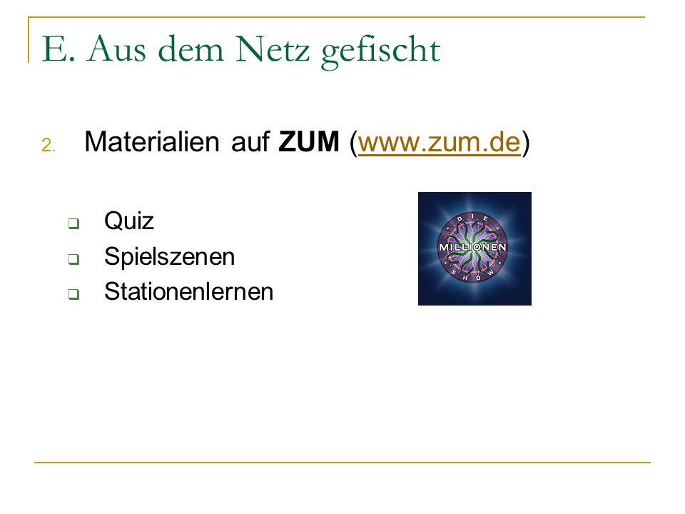 E. Aus dem Netz gefischt Materialien auf ZUM (www.zum.de) Quiz