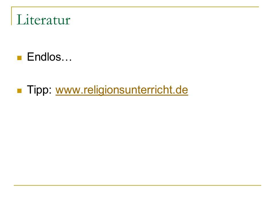 Literatur Endlos… Tipp: www.religionsunterricht.de