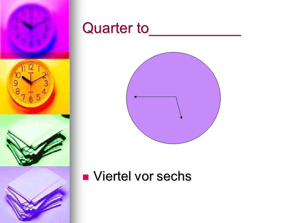 Quarter to___________