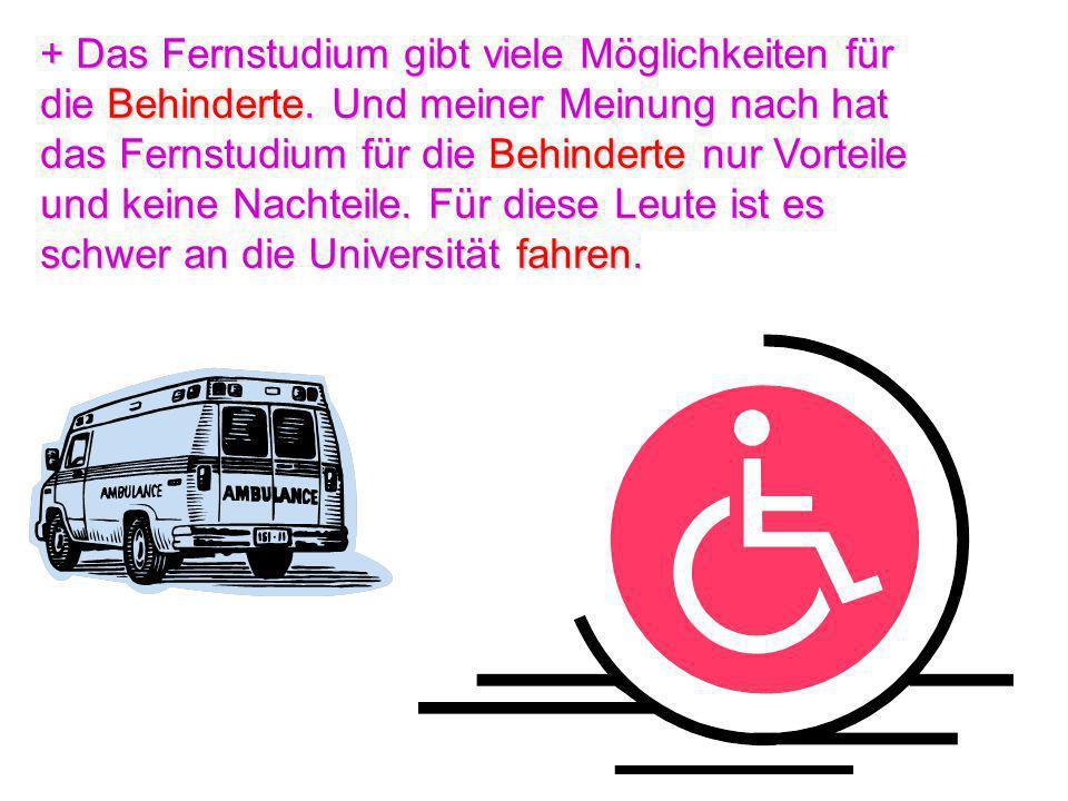 + Das Fernstudium gibt viele Möglichkeiten für die Behinderte