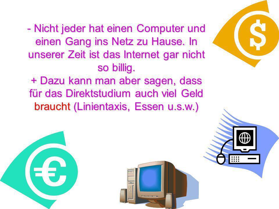 - Nicht jeder hat einen Computer und einen Gang ins Netz zu Hause