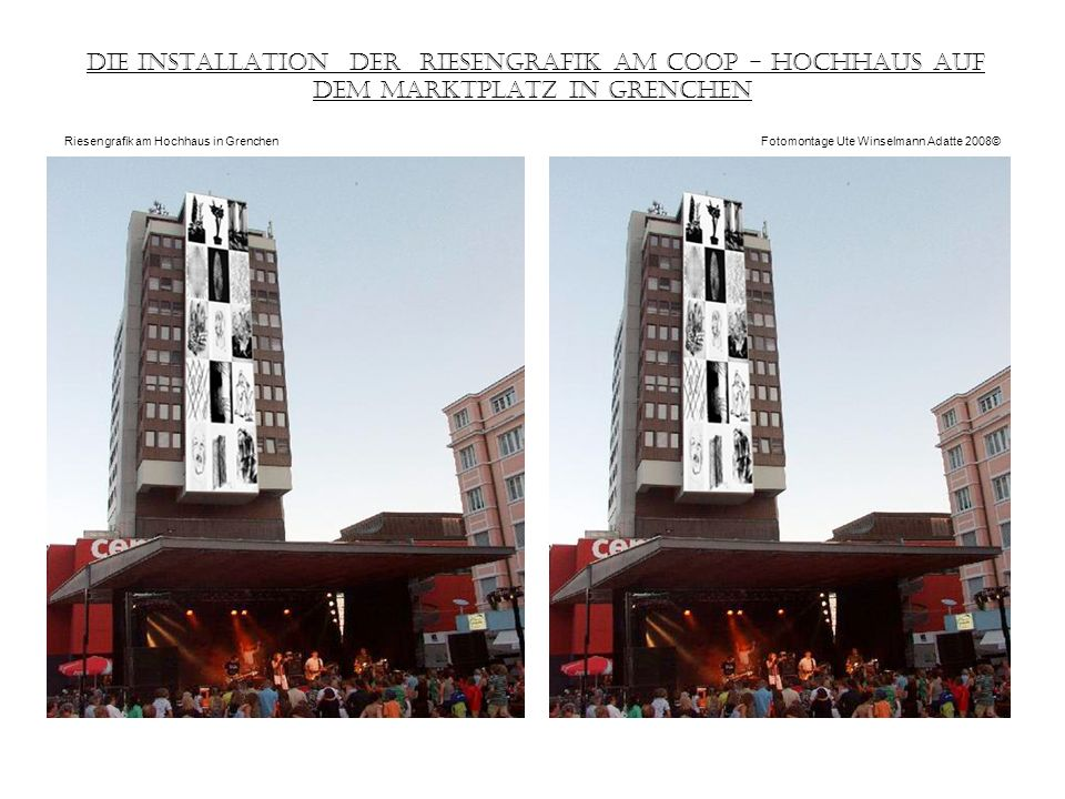 Die Installation der Riesengrafik am COOP - Hochhaus auf dem Marktplatz in Grenchen Riesengrafik am Hochhaus in Grenchen Fotomontage Ute Winselmann Adatte 2008©