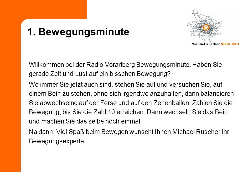 1. Bewegungsminute Willkommen bei der Radio Vorarlberg Bewegungsminute. Haben Sie gerade Zeit und Lust auf ein bisschen Bewegung