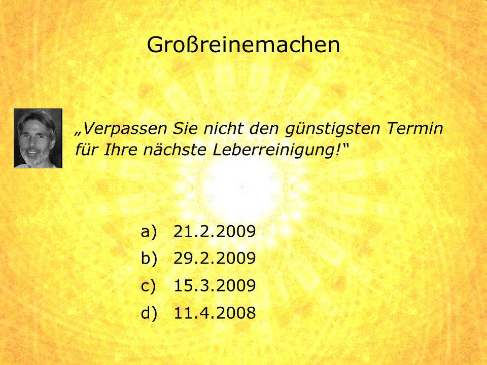 """Großreinemachen """"Verpassen Sie nicht den günstigsten Termin für Ihre nächste Leberreinigung! 21.2.2009."""