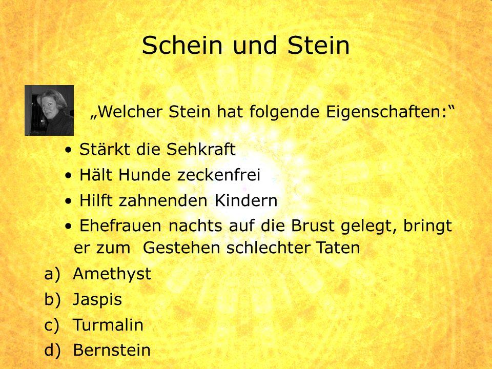 """Schein und Stein """"Welcher Stein hat folgende Eigenschaften:"""
