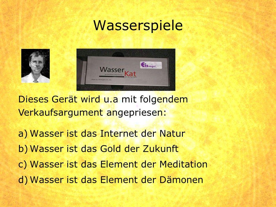 Wasserspiele Dieses Gerät wird u.a mit folgendem Verkaufsargument angepriesen: Wasser ist das Internet der Natur.