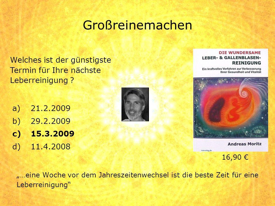 Großreinemachen Welches ist der günstigste Termin für Ihre nächste Leberreinigung 21.2.2009. 29.2.2009.