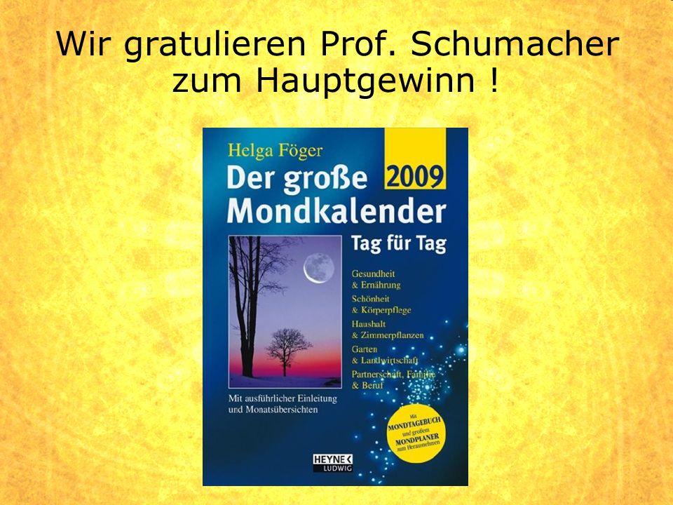 Wir gratulieren Prof. Schumacher zum Hauptgewinn !