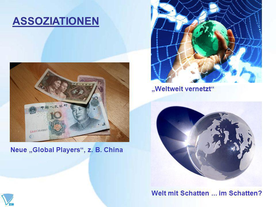 """ASSOZIATIONEN """"Weltweit vernetzt Neue """"Global Players , z. B. China"""