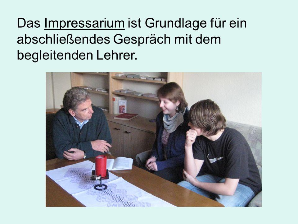 Das Impressarium ist Grundlage für ein abschließendes Gespräch mit dem begleitenden Lehrer.
