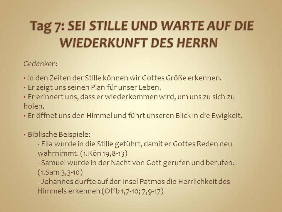 Tag 7: SEI STILLE UND WARTE AUF DIE WIEDERKUNFT DES HERRN
