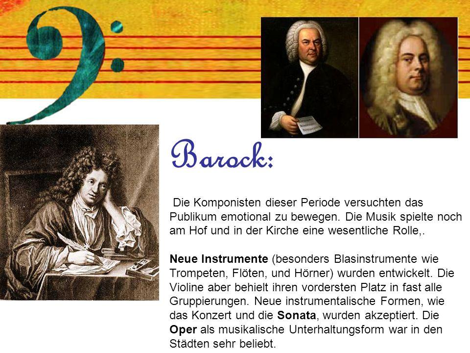 Barock: Die Komponisten dieser Periode versuchten das Publikum emotional zu bewegen.