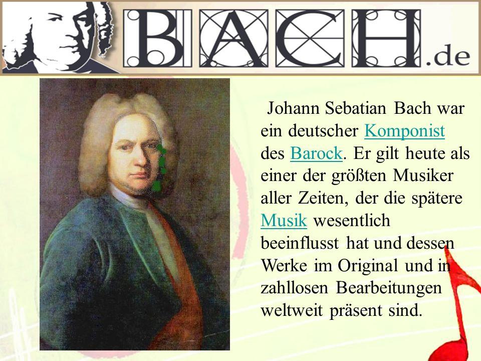 Johann Sebatian Bach war ein deutscher Komponist des Barock
