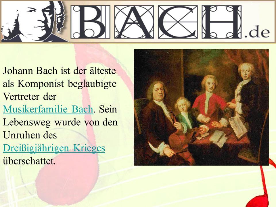 Johann Bach ist der älteste als Komponist beglaubigte Vertreter der Musikerfamilie Bach.