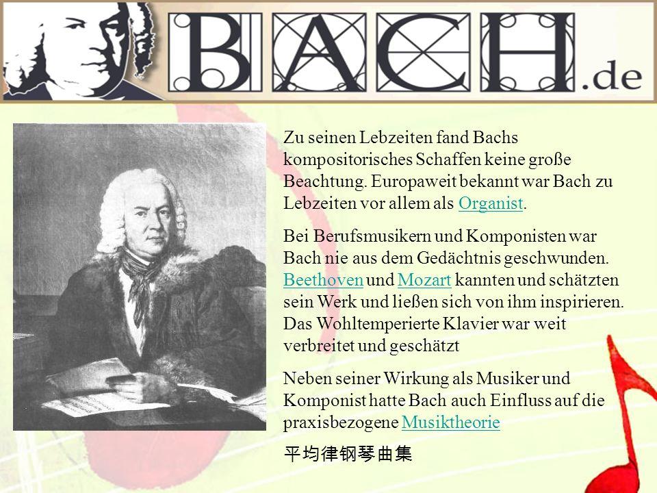 Zu seinen Lebzeiten fand Bachs kompositorisches Schaffen keine große Beachtung. Europaweit bekannt war Bach zu Lebzeiten vor allem als Organist.