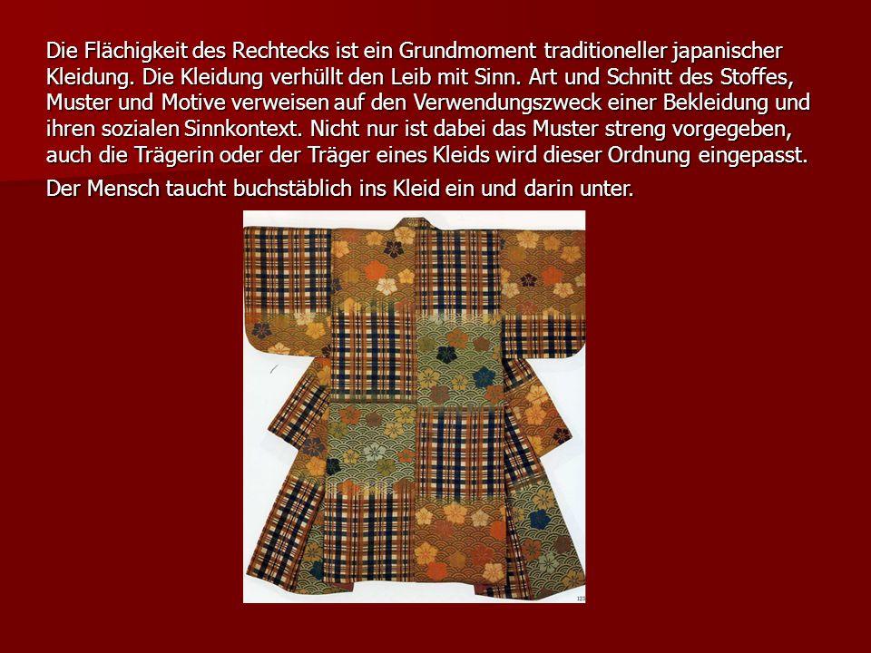 Die Flächigkeit des Rechtecks ist ein Grundmoment traditioneller japanischer Kleidung.