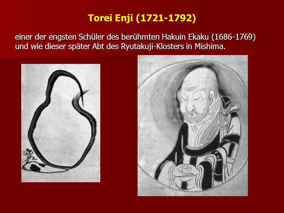 Torei Enji (1721-1792)einer der engsten Schüler des berühmten Hakuin Ekaku (1686-1769) und wie dieser später Abt des Ryutakuji-Klosters in Mishima.