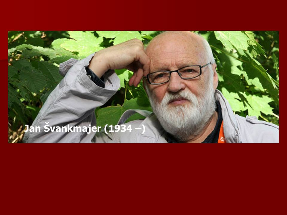 Jan Švankmajer (1934 –)