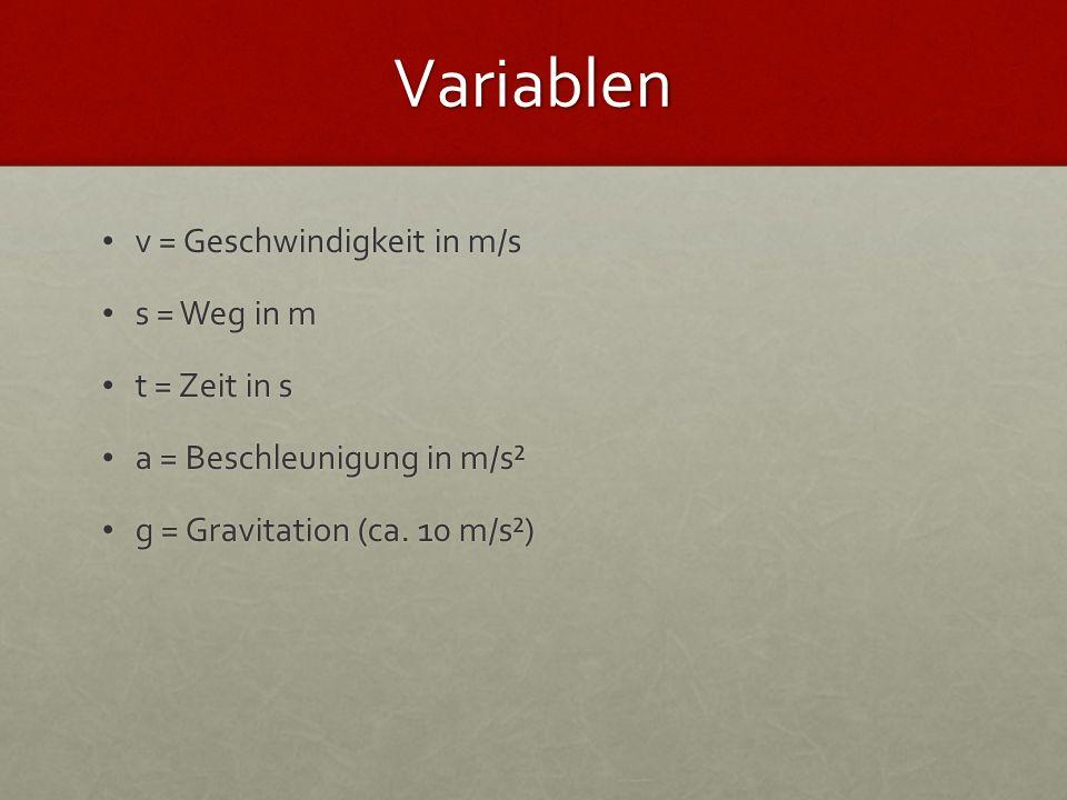 Variablen v = Geschwindigkeit in m/s s = Weg in m t = Zeit in s