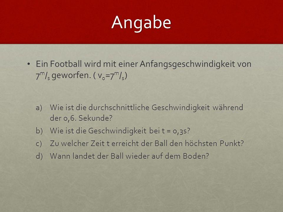 Angabe Ein Football wird mit einer Anfangsgeschwindigkeit von 7m/s geworfen. ( v0=7m/s)