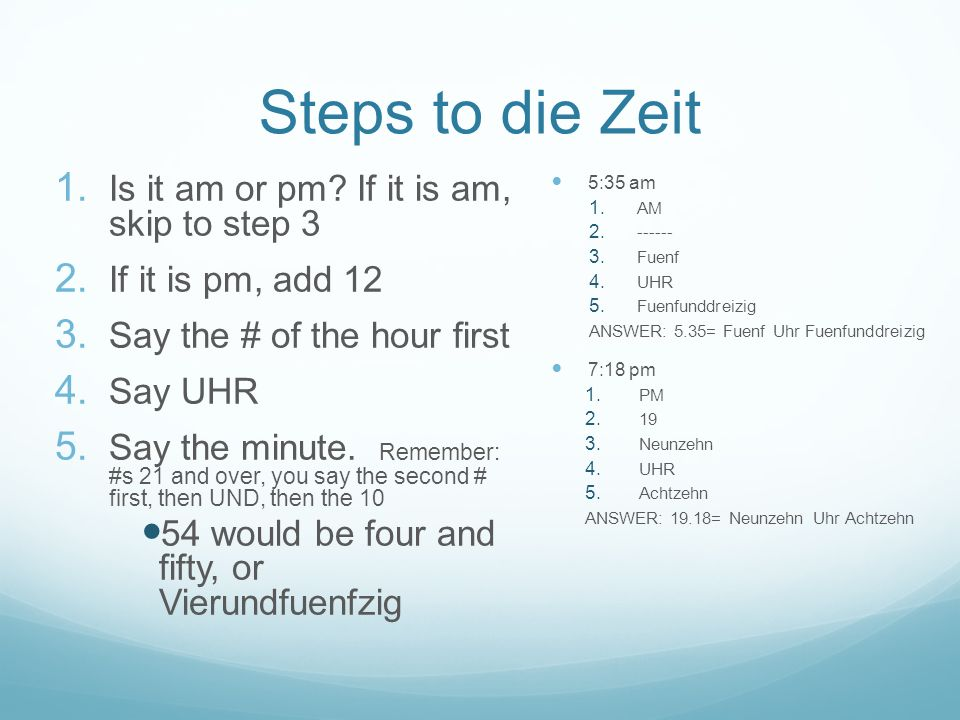 Steps to die Zeit Is it am or pm If it is am, skip to step 3