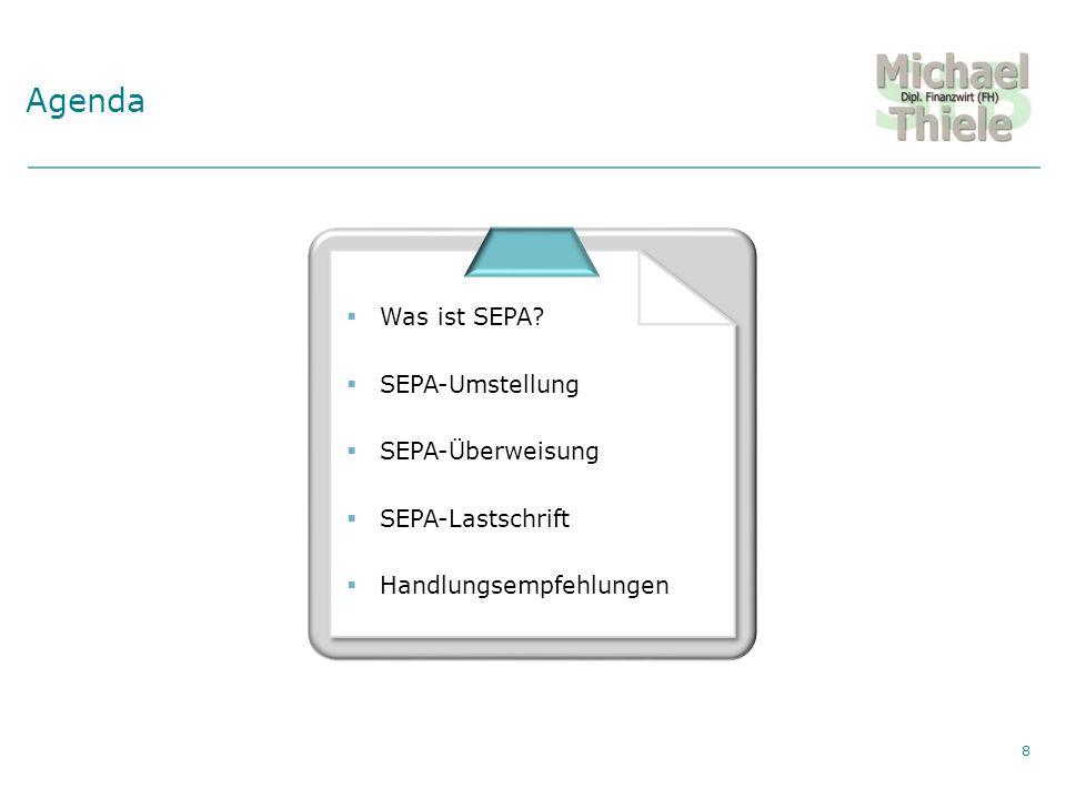 Agenda Was ist SEPA SEPA-Umstellung SEPA-Überweisung SEPA-Lastschrift