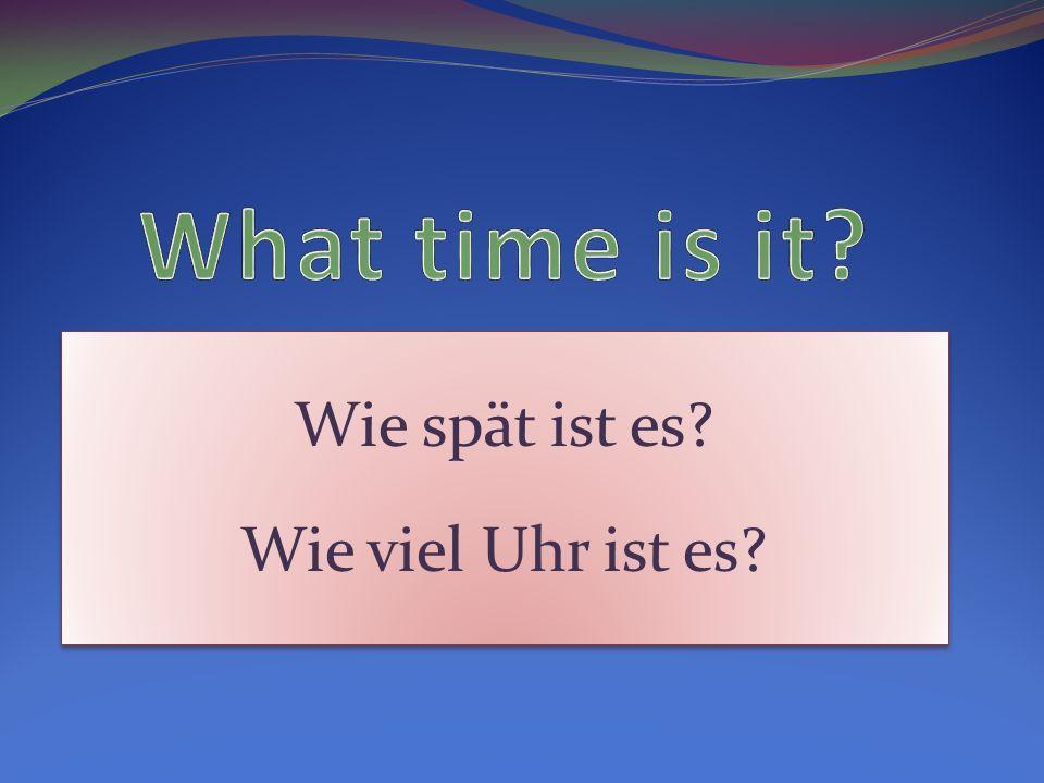 What time is it Wie spät ist es Wie viel Uhr ist es