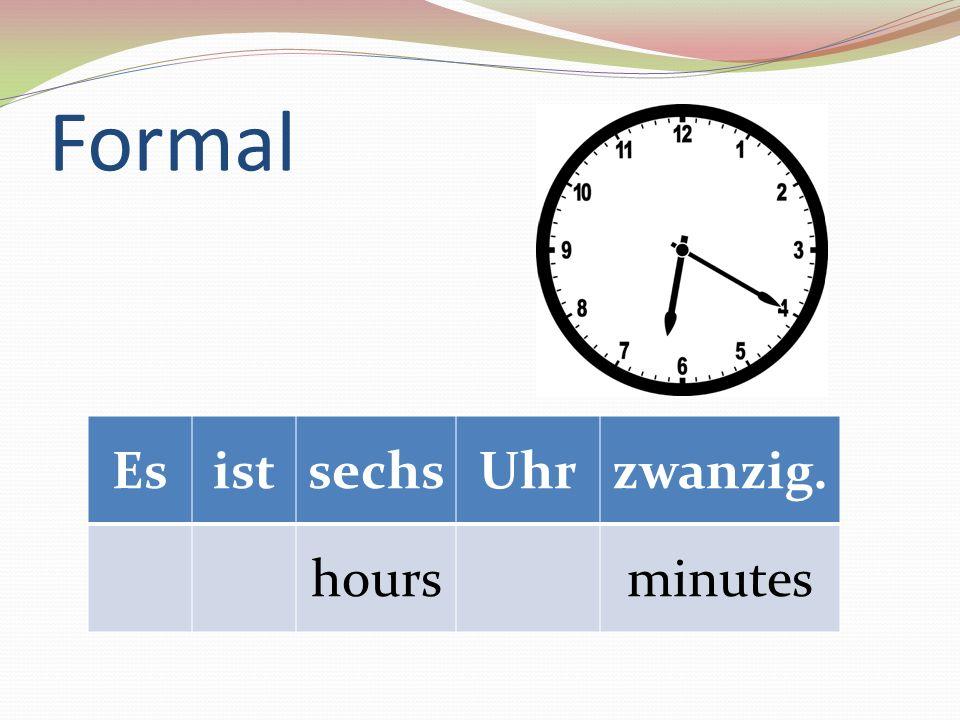 Formal Es ist sechs Uhr zwanzig. hours minutes