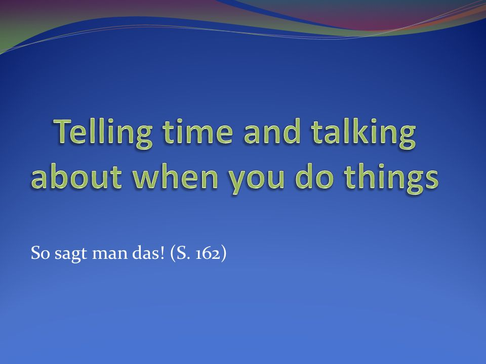 Telling time and talking about when you do things