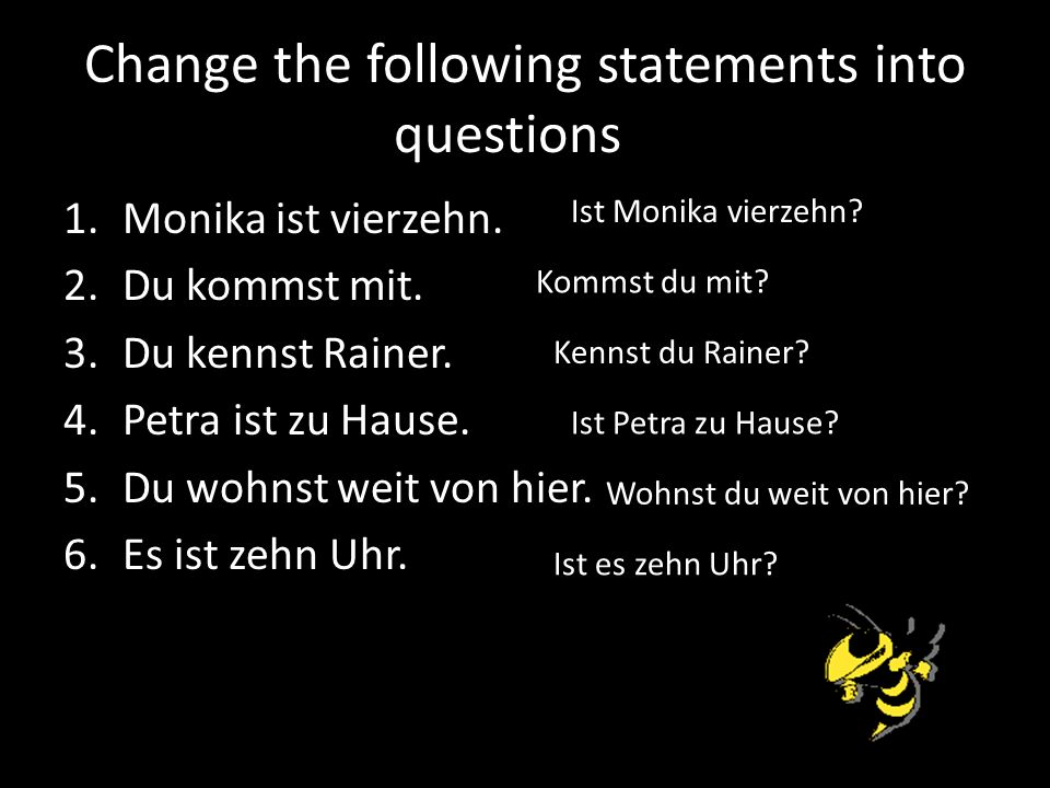 Change the following statements into questions